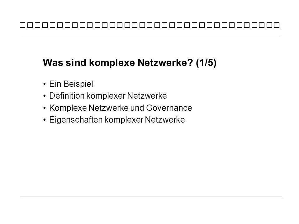 Ein Beispiel Definition komplexer Netzwerke Komplexe Netzwerke und Governance Eigenschaften komplexer Netzwerke Was sind komplexe Netzwerke? (1/5)