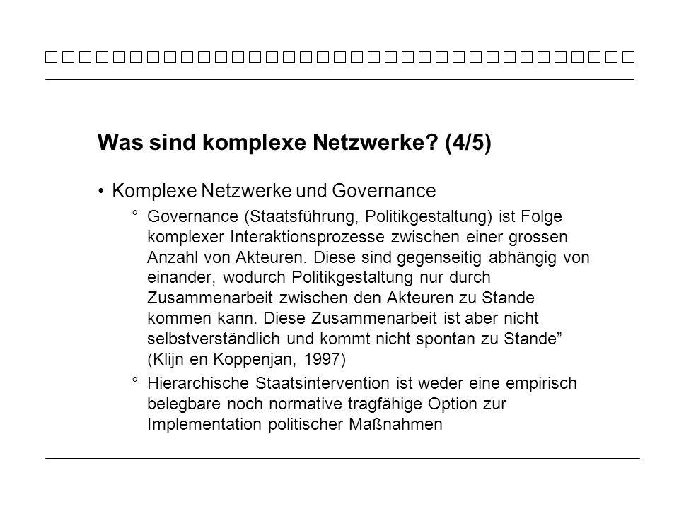 Komplexe Netzwerke und Governance °Governance (Staatsführung, Politikgestaltung) ist Folge komplexer Interaktionsprozesse zwischen einer grossen Anzah