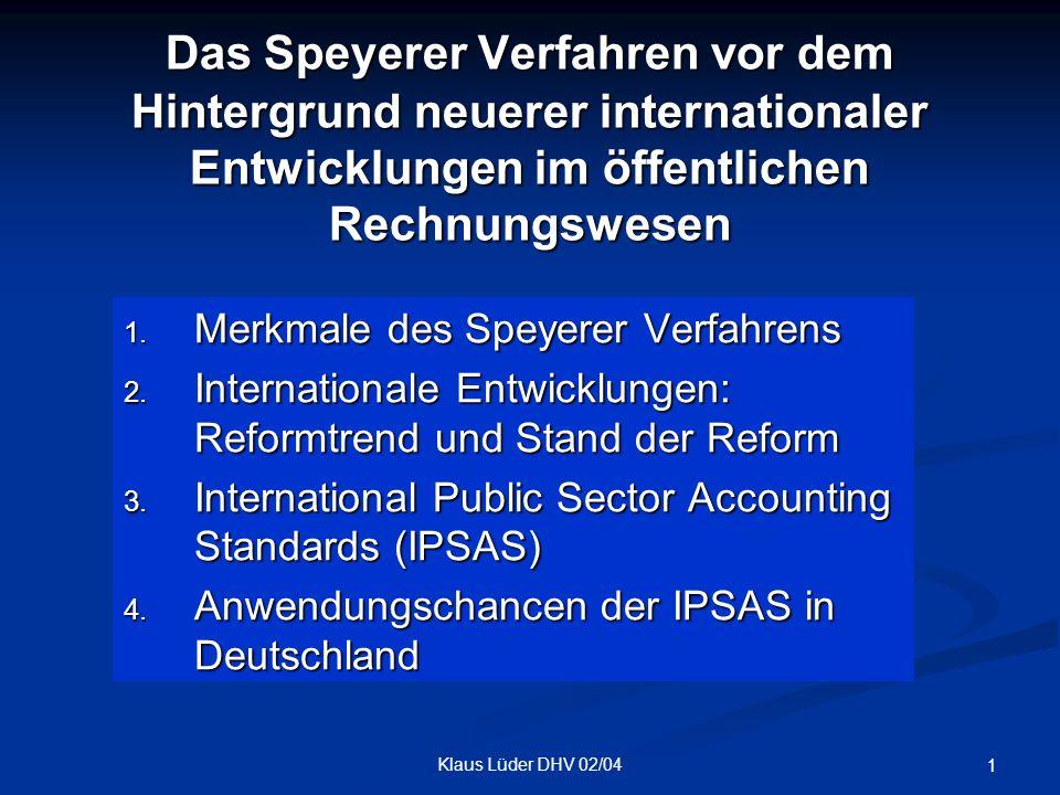 Klaus Lüder DHV 02/04 1 Das Speyerer Verfahren vor dem Hintergrund neuerer internationaler Entwicklungen im öffentlichen Rechnungswesen 1. Merkmale de