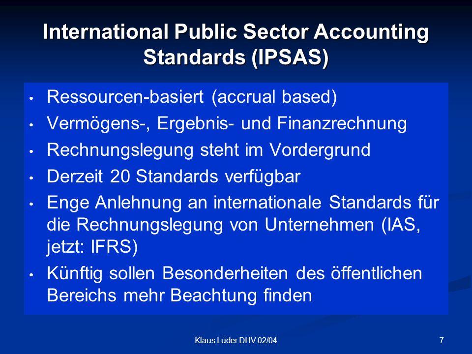 7Klaus Lüder DHV 02/04 International Public Sector Accounting Standards (IPSAS) Ressourcen-basiert (accrual based) Vermögens-, Ergebnis- und Finanzrec