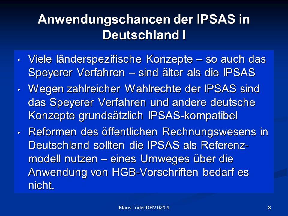 8Klaus Lüder DHV 02/04 Anwendungschancen der IPSAS in Deutschland I Viele länderspezifische Konzepte – so auch das Speyerer Verfahren – sind älter als