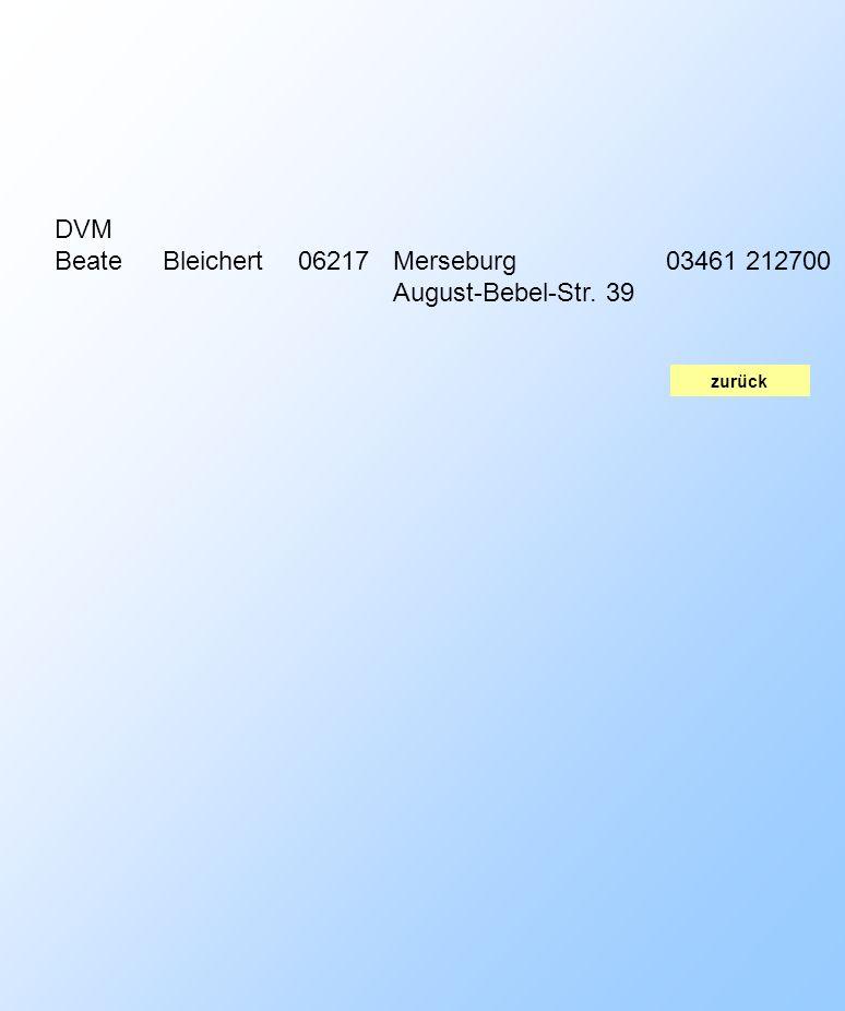zurück DVM BeateBleichert06217Merseburg August-Bebel-Str. 39 03461 212700