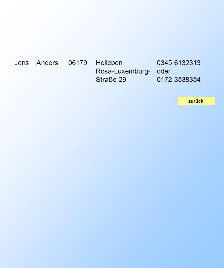 zurück JensAnders06179Holleben Rosa-Luxemburg- Straße 29 0345 6132313 oder 0172 3538354