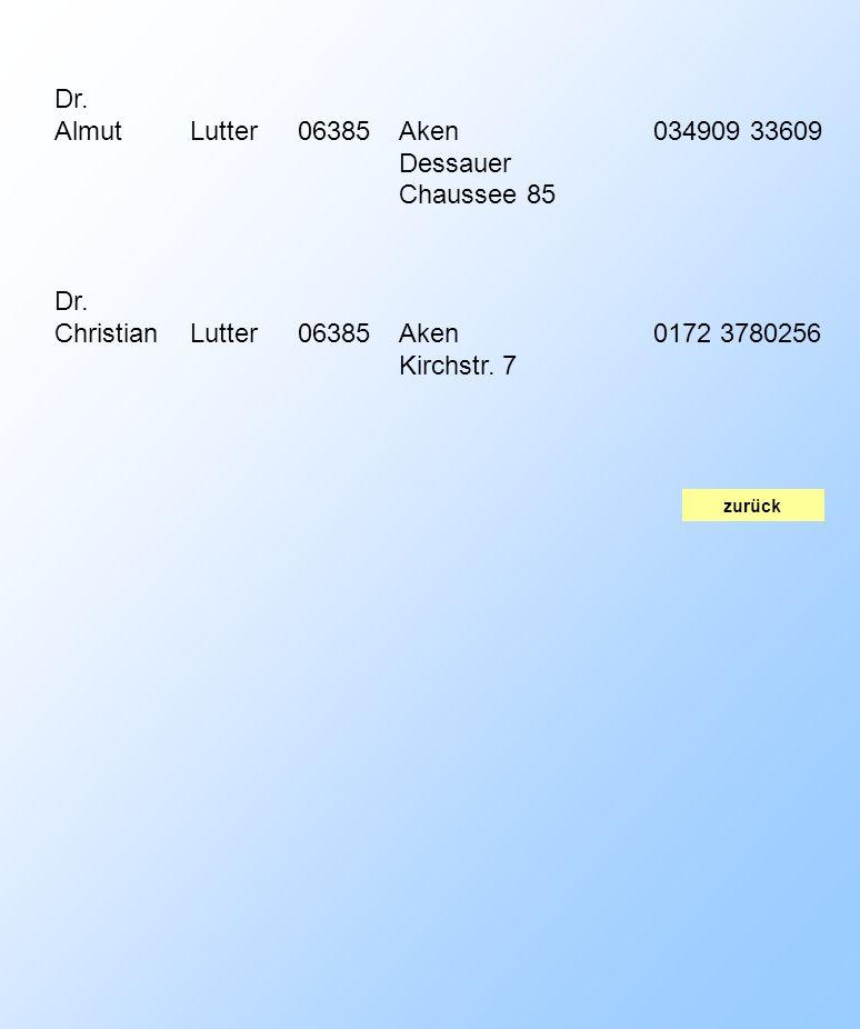 zurück Dr. AlmutLutter06385Aken Dessauer Chaussee 85 034909 33609 Dr. ChristianLutter06385Aken Kirchstr. 7 0172 3780256