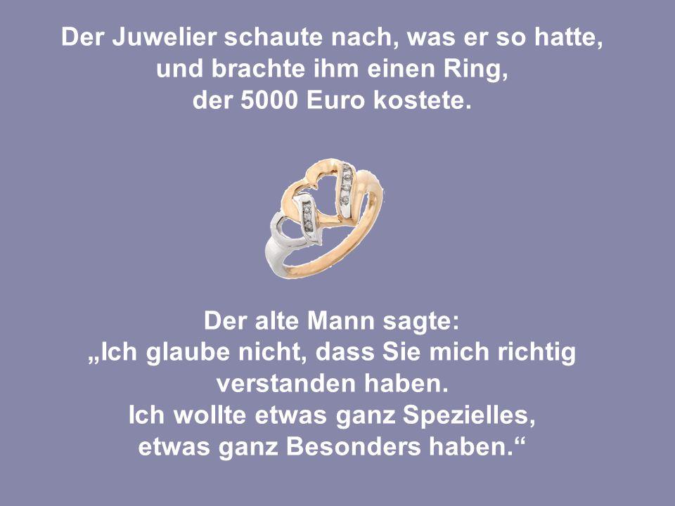 Nach dieser Erklärung ging der Juwelier in seinen Tresorraum, wo er die besonderen Stücke aufbewahrte, und brachte ihm einen anderen Ring.