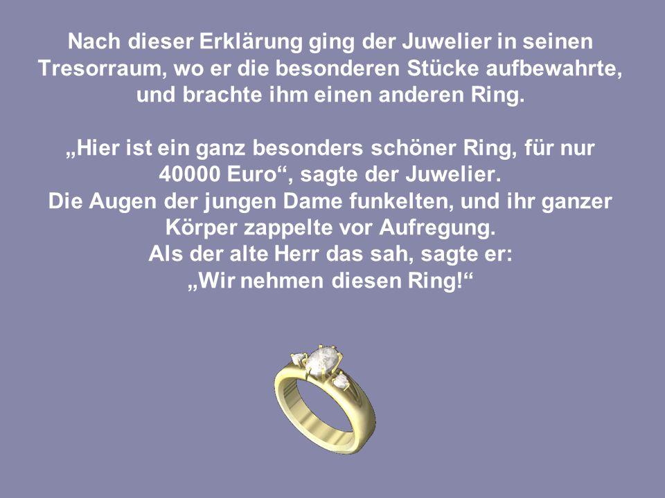 Der Juwelier beglückwünschte sich innerlich zu diesem guten Geschäft und fragte beflissen, wie die Ware bezahlt werden sollte.
