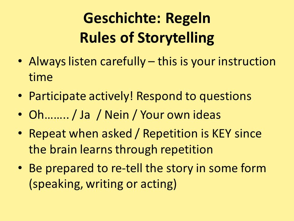 Geschichte: Regeln Rules of Storytelling Always listen carefully – this is your instruction time Participate actively! Respond to questions Oh…….. / J