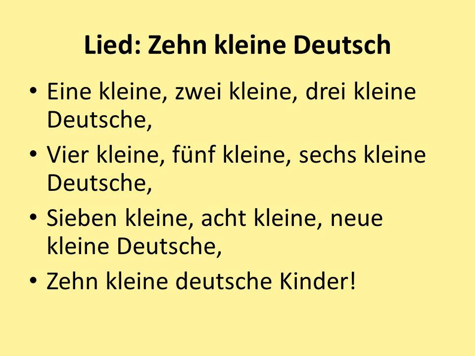 Lied: Zehn kleine Deutsch Eine kleine, zwei kleine, drei kleine Deutsche, Vier kleine, fünf kleine, sechs kleine Deutsche, Sieben kleine, acht kleine,