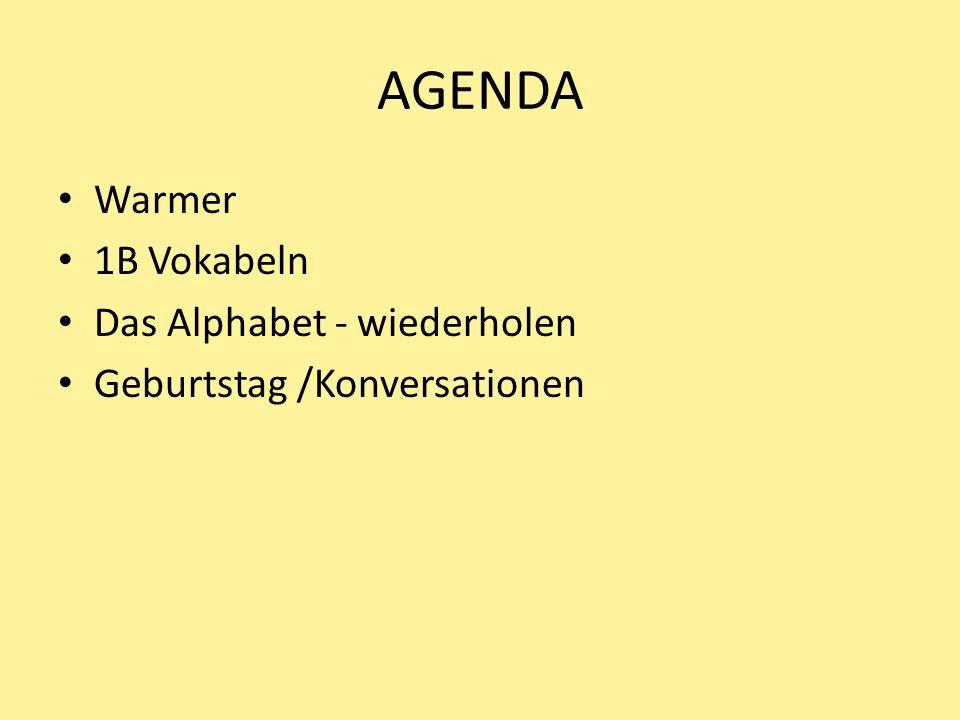 AGENDA Warmer 1B Vokabeln Das Alphabet - wiederholen Geburtstag /Konversationen