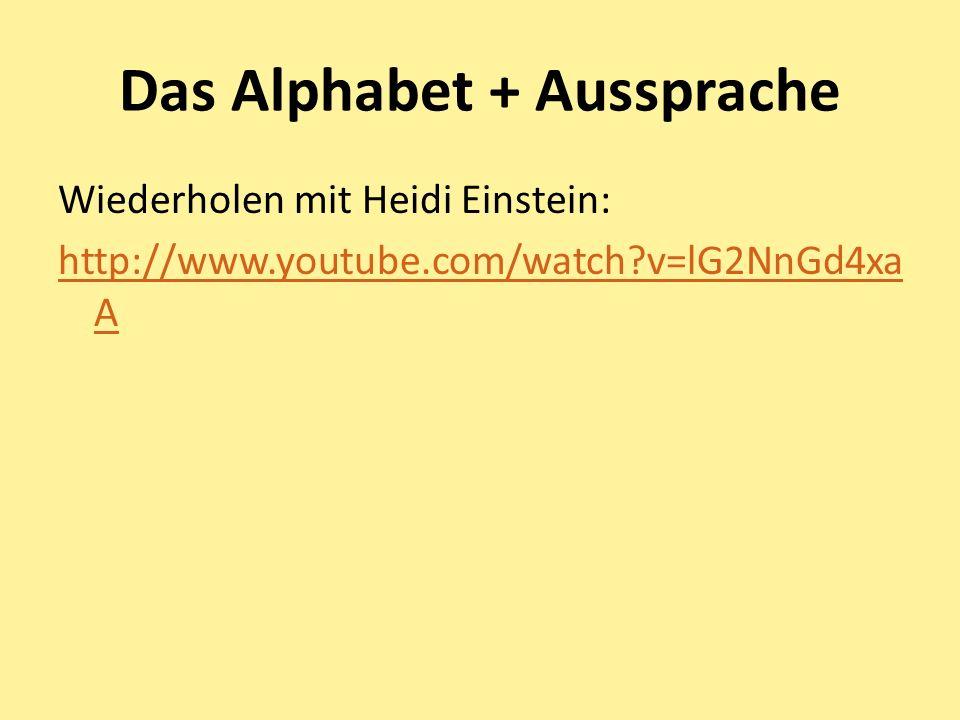 Das Alphabet + Aussprache Wiederholen mit Heidi Einstein: http://www.youtube.com/watch?v=lG2NnGd4xa A