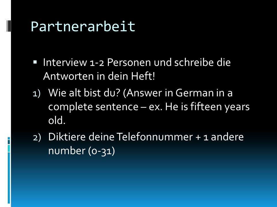 Partnerarbeit Interview 1-2 Personen und schreibe die Antworten in dein Heft! 1) Wie alt bist du? (Answer in German in a complete sentence – ex. He is
