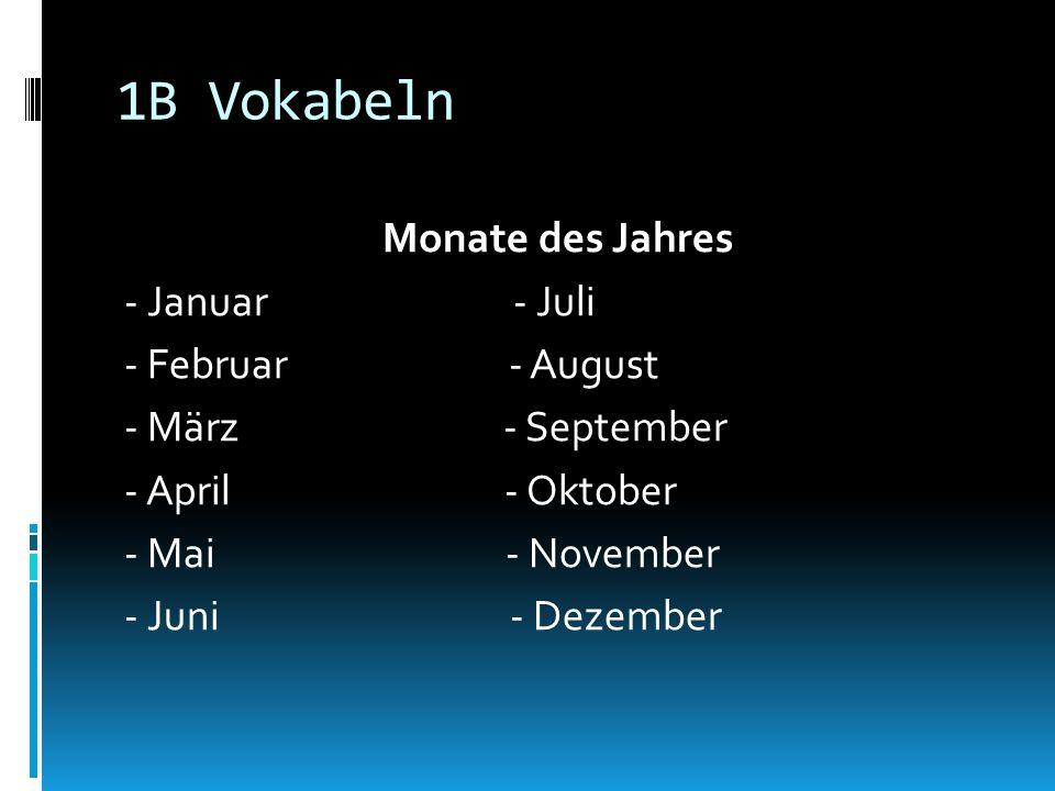 1B Vokabeln Monate des Jahres - Januar - Juli - Februar - August - März - September - April - Oktober - Mai - November - Juni - Dezember