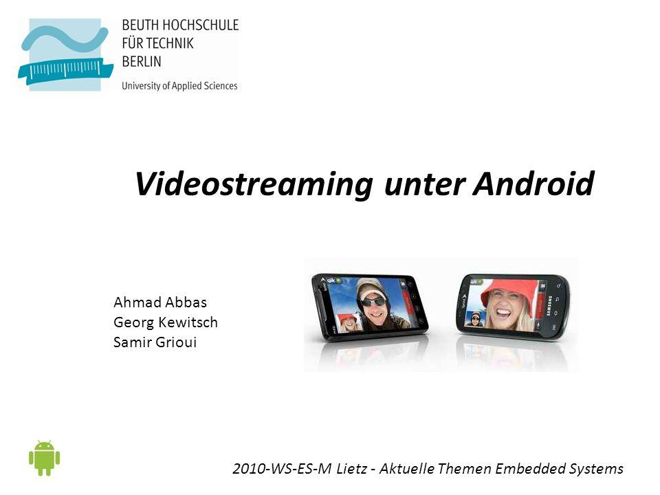 Videostreaming unter Android Ahmad Abbas Georg Kewitsch Samir Grioui 2010-WS-ES-M Lietz - Aktuelle Themen Embedded Systems