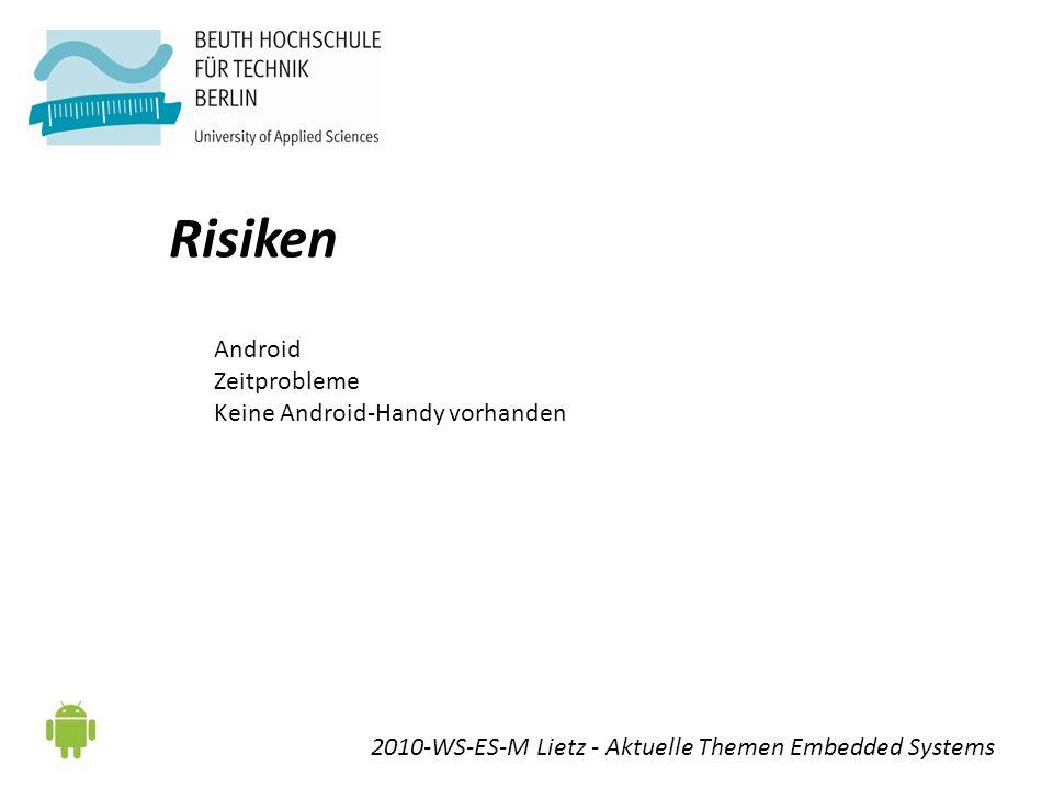 Risiken 2010-WS-ES-M Lietz - Aktuelle Themen Embedded Systems Android Zeitprobleme Keine Android-Handy vorhanden