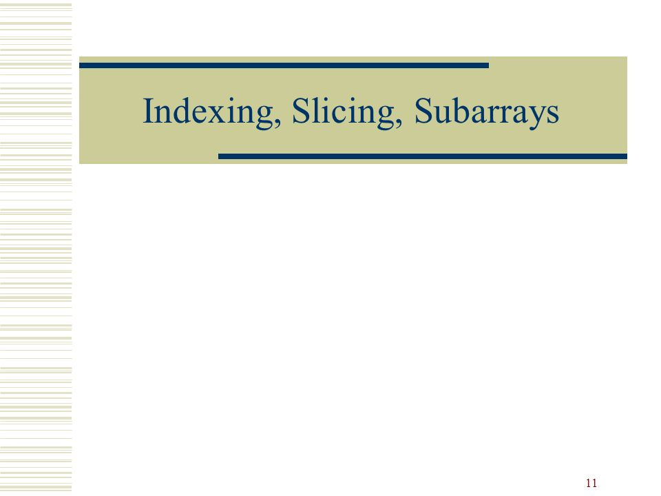 11 Indexing, Slicing, Subarrays