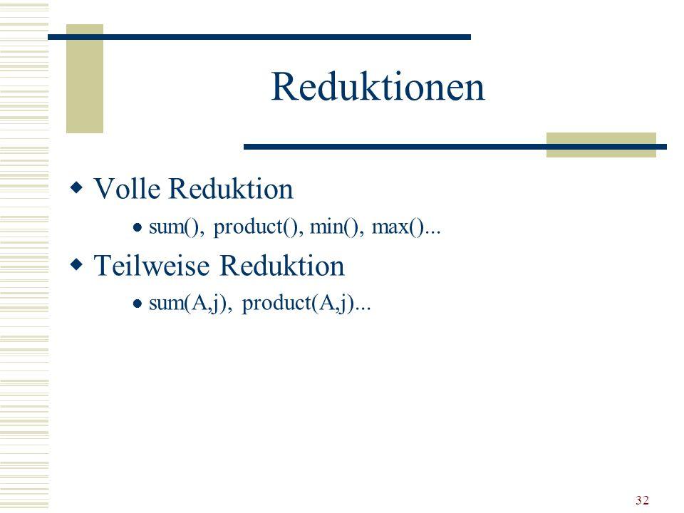 32 Reduktionen Volle Reduktion sum(), product(), min(), max()...