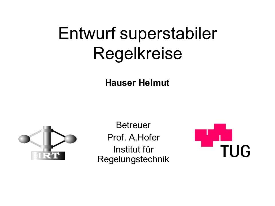 Entwurf superstabiler Regelkreise Betreuer Prof.