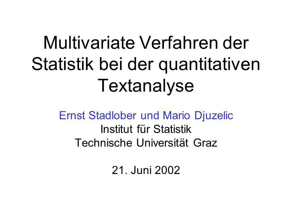 Multivariate Verfahren der Statistik bei der quantitativen Textanalyse Ernst Stadlober und Mario Djuzelic Institut für Statistik Technische Universitä