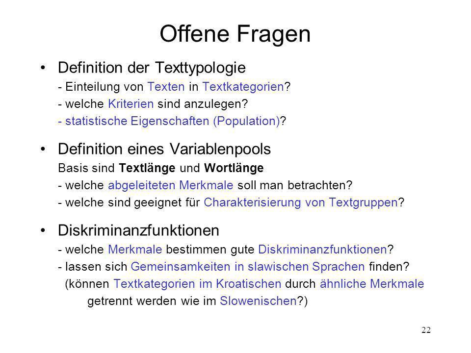 22 Offene Fragen Definition der Texttypologie - Einteilung von Texten in Textkategorien? - welche Kriterien sind anzulegen? - statistische Eigenschaft