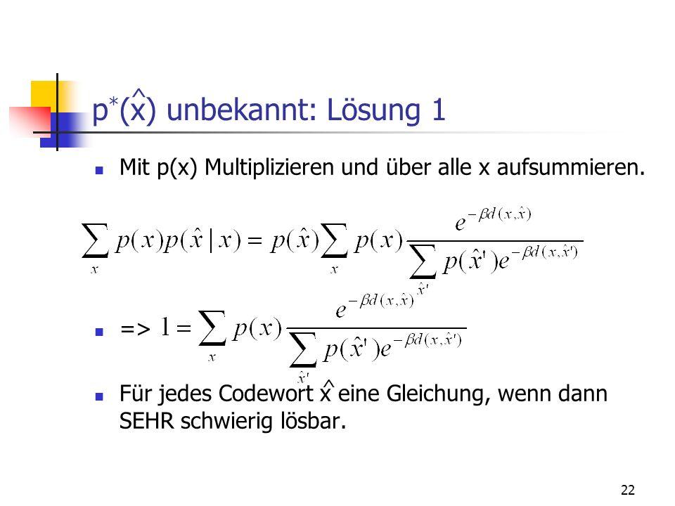 22 p * (x) unbekannt: Lösung 1 Mit p(x) Multiplizieren und über alle x aufsummieren.
