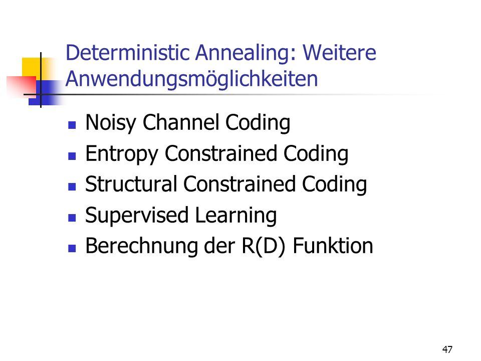 47 Deterministic Annealing: Weitere Anwendungsmöglichkeiten Noisy Channel Coding Entropy Constrained Coding Structural Constrained Coding Supervised Learning Berechnung der R(D) Funktion