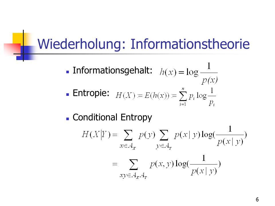7 Wiederholung: Informationstheorie Joint-Entropy: Kettenregel Kullback-Leibler Divergenz Distanz zwischen 2 Verteilungen Axiome: i.d.R