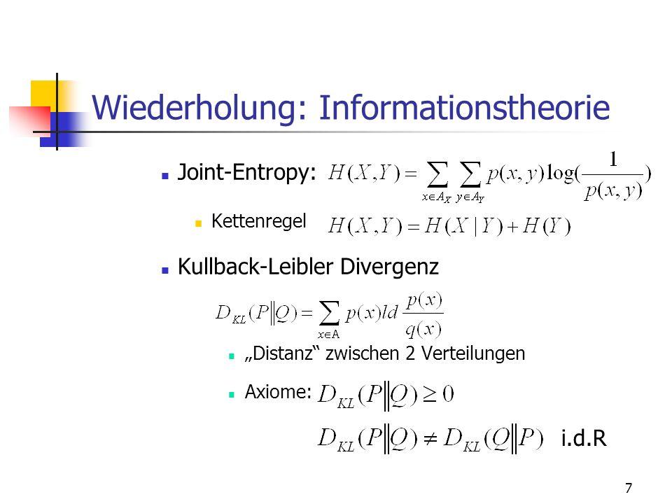 8 Wiederholung: Informationstheorie Mutualinformation: Wichtiger Zusamenhang Andere Axiome