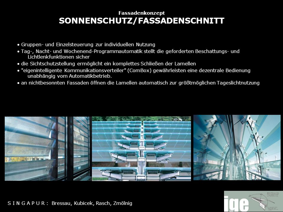 Fassadenkonzept SONNENSCHUTZ/FASSADENSCHNITT Gruppen- und Einzelsteuerung zur individuellen Nutzung Tag-, Nacht- und Wochenend-Programmautomatik stell