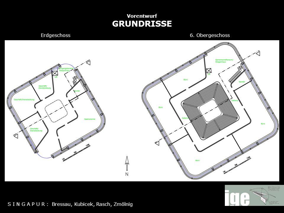 Vorentwurf GRUNDRISSE S I N G A P U R : Bressau, Kubicek, Rasch, Zmölnig 6. ObergeschossErdgeschoss