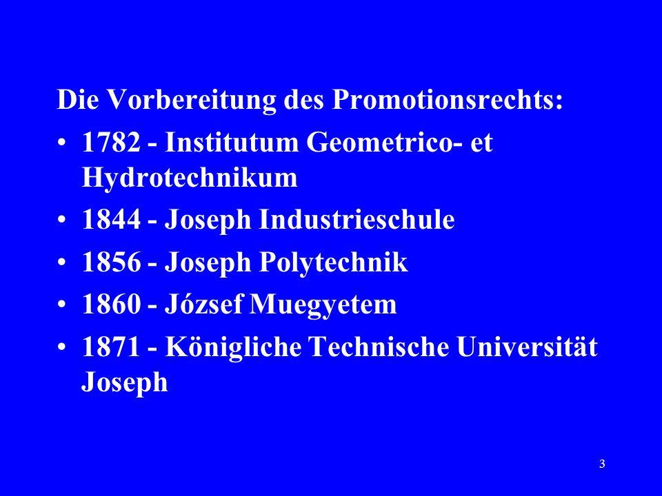 3 Die Vorbereitung des Promotionsrechts: 1782 - Institutum Geometrico- et Hydrotechnikum 1844 - Joseph Industrieschule 1856 - Joseph Polytechnik 1860