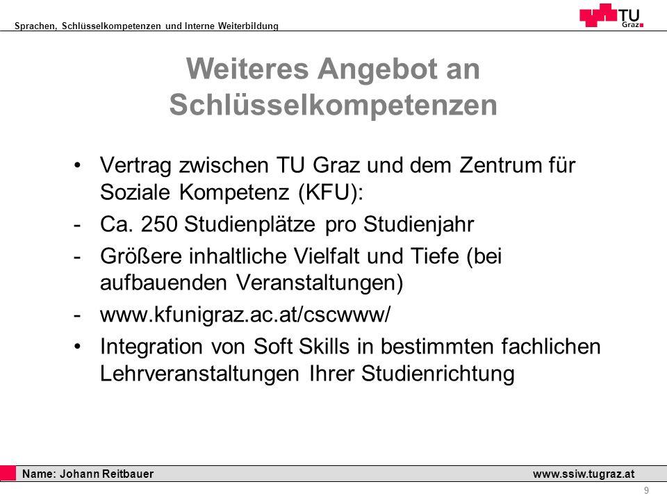 Sprachen, Schlüsselkompetenzen und Interne Weiterbildung Professor Horst Cerjak, 19.12.2005 9 Name: Johann Reitbauer www.ssiw.tugraz.at Weiteres Angeb