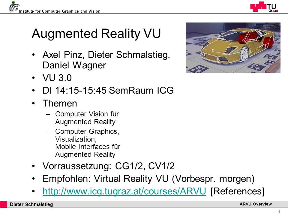Institute for Computer Graphics and Vision 2 Dieter Schmalstieg ARVU Overview What is Augmented Reality.