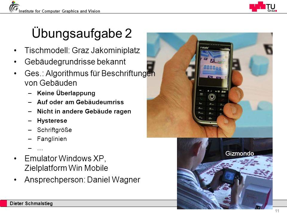 Institute for Computer Graphics and Vision 11 Dieter Schmalstieg ARVU Overview Übungsaufgabe 2 Gizmondo Tischmodell: Graz Jakominiplatz Gebäudegrundri