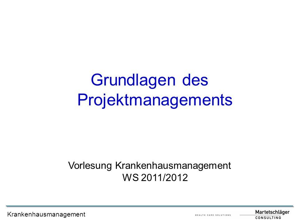 Krankenhausmanagement Grundlagen des Projektmanagements Vorlesung Krankenhausmanagement WS 2011/2012