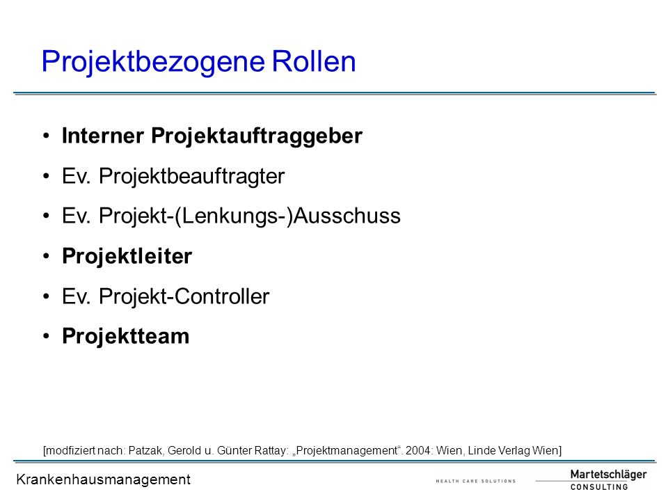 Krankenhausmanagement Projektbezogene Rollen Interner Projektauftraggeber Ev. Projektbeauftragter Ev. Projekt-(Lenkungs-)Ausschuss Projektleiter Ev. P