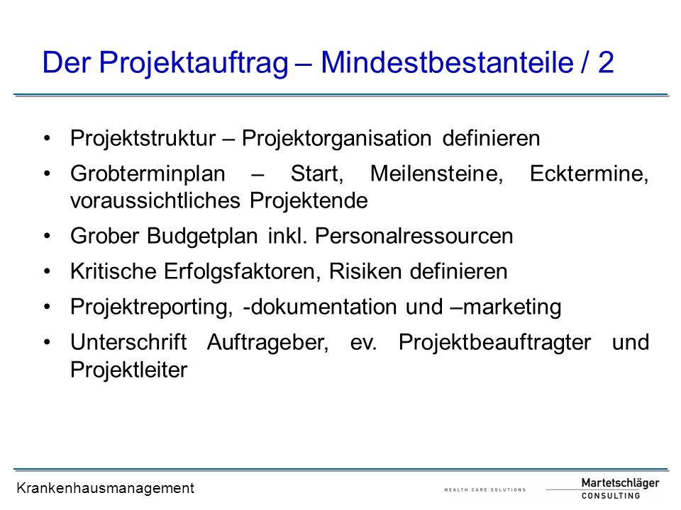 Krankenhausmanagement Der Projektauftrag – Mindestbestanteile / 2 Projektstruktur – Projektorganisation definieren Grobterminplan – Start, Meilenstein