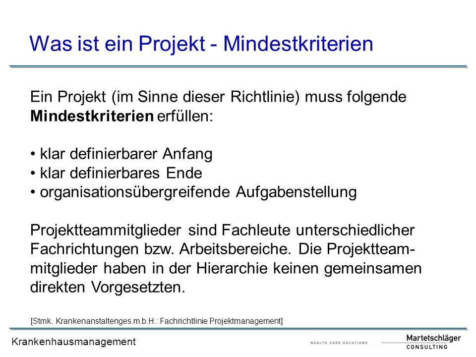Krankenhausmanagement [Stmk. Krankenanstaltenges.m.b.H.: Fachrichtlinie Projektmanagement] Was ist ein Projekt - Mindestkriterien Ein Projekt (im Sinn