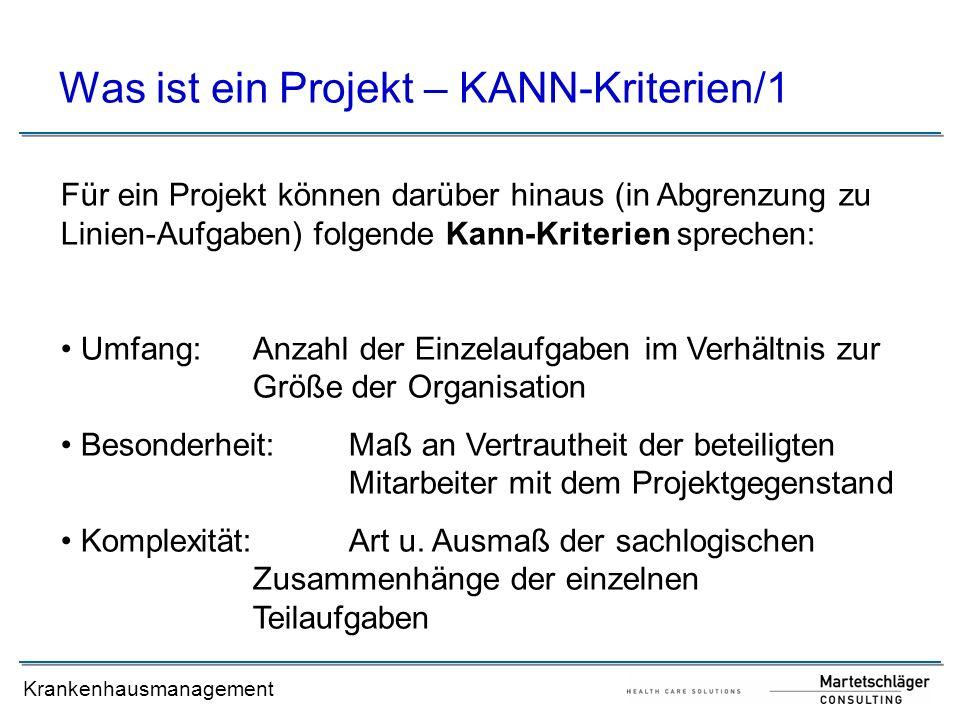 Krankenhausmanagement Was ist ein Projekt – KANN-Kriterien/1 Für ein Projekt können darüber hinaus (in Abgrenzung zu Linien-Aufgaben) folgende Kann-Kr