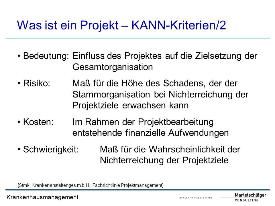 Krankenhausmanagement Was ist ein Projekt – KANN-Kriterien/2 Bedeutung:Einfluss des Projektes auf die Zielsetzung der Gesamtorganisation Risiko:Maß fü