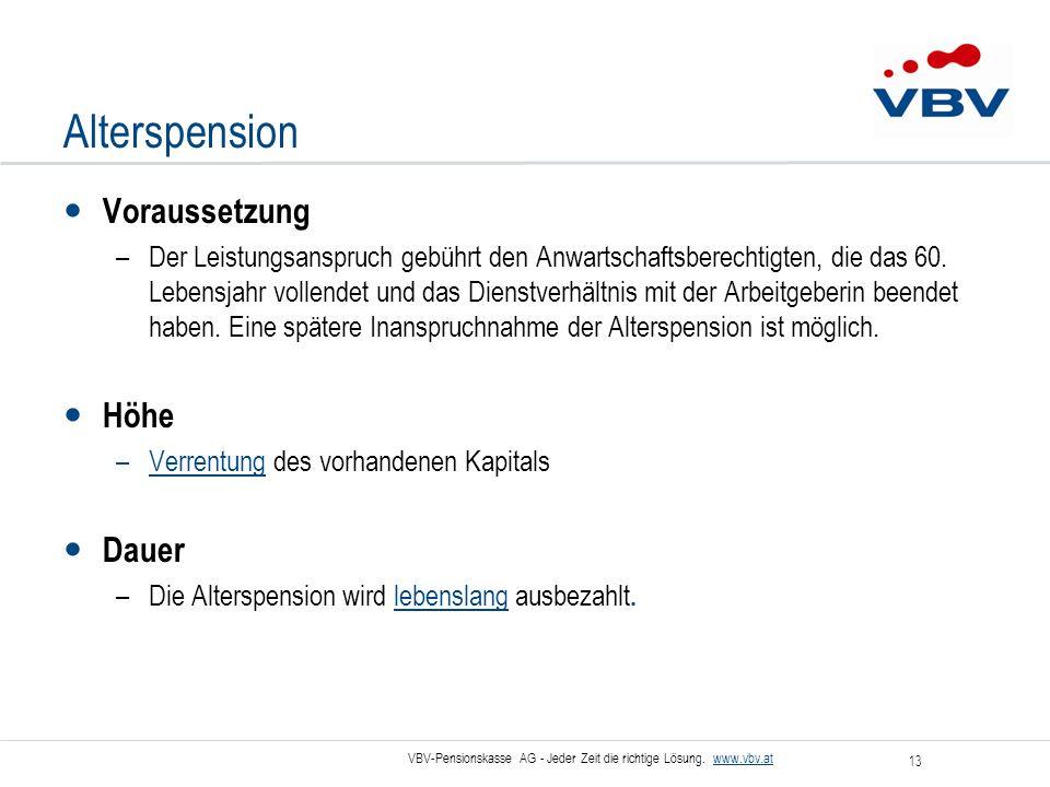 VBV-Pensionskasse AG - Jeder Zeit die richtige Lösung. www.vbv.at 13 Alterspension Voraussetzung –Der Leistungsanspruch gebührt den Anwartschaftsberec