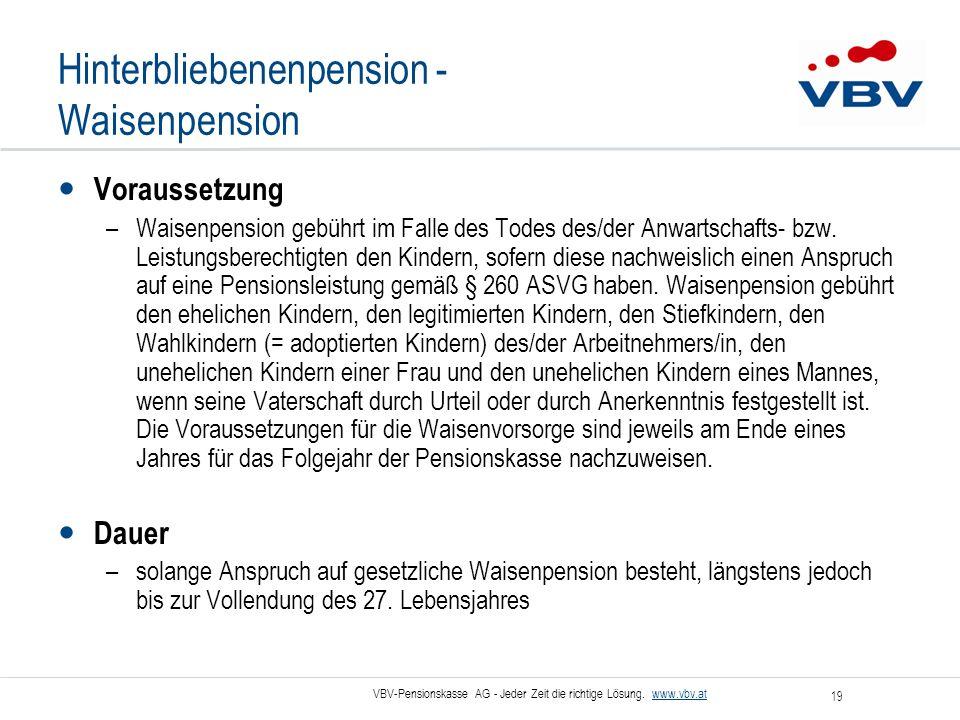VBV-Pensionskasse AG - Jeder Zeit die richtige Lösung. www.vbv.at 19 Hinterbliebenenpension - Waisenpension Voraussetzung –Waisenpension gebührt im Fa