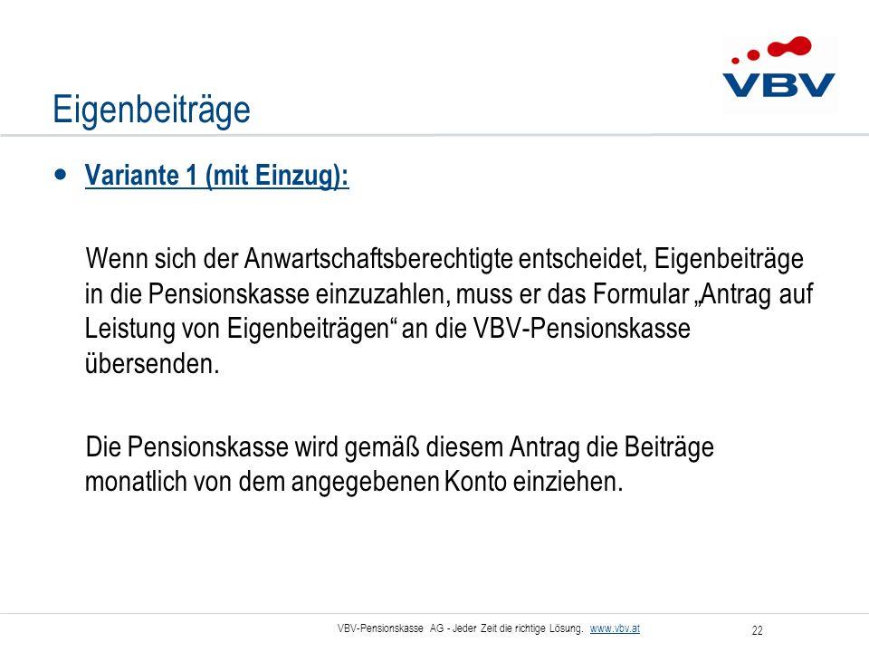 VBV-Pensionskasse AG - Jeder Zeit die richtige Lösung. www.vbv.at 22 Eigenbeiträge Variante 1 (mit Einzug): Wenn sich der Anwartschaftsberechtigte ent