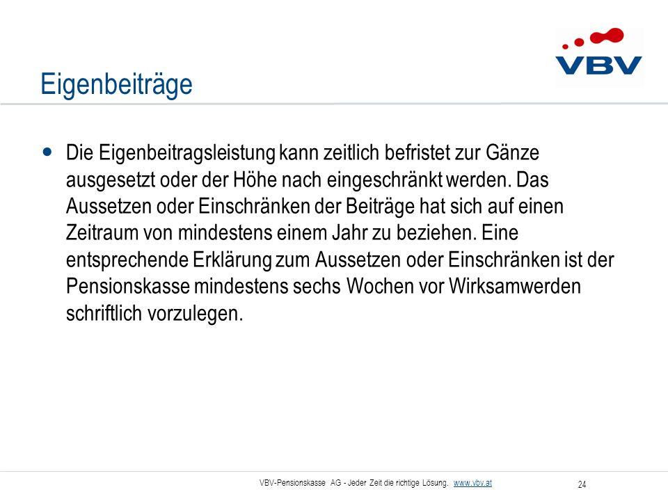 VBV-Pensionskasse AG - Jeder Zeit die richtige Lösung. www.vbv.at 24 Eigenbeiträge Die Eigenbeitragsleistung kann zeitlich befristet zur Gänze ausgese