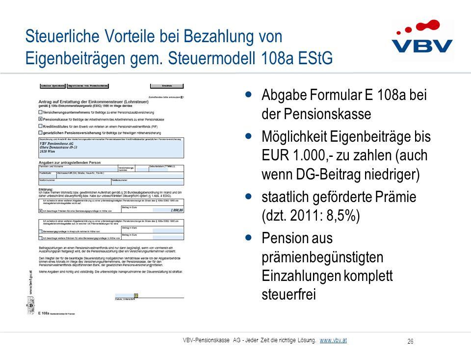 VBV-Pensionskasse AG - Jeder Zeit die richtige Lösung. www.vbv.at 26 Steuerliche Vorteile bei Bezahlung von Eigenbeiträgen gem. Steuermodell 108a EStG