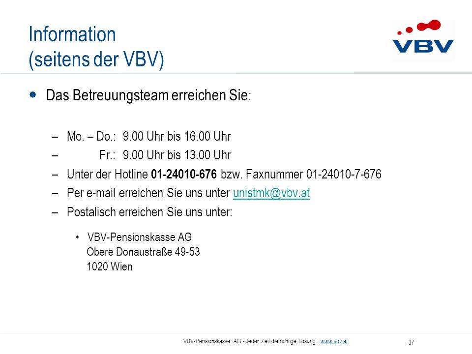 VBV-Pensionskasse AG - Jeder Zeit die richtige Lösung. www.vbv.at 37 Information (seitens der VBV) Das Betreuungsteam erreichen Sie : –Mo. – Do.:9.00