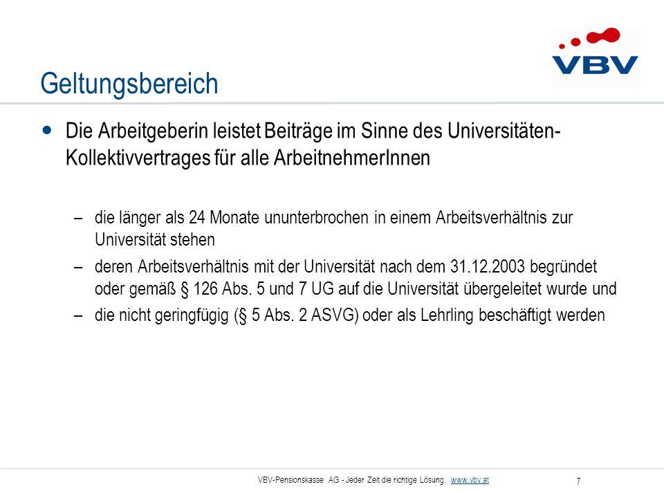 VBV-Pensionskasse AG - Jeder Zeit die richtige Lösung. www.vbv.at 7 Geltungsbereich Die Arbeitgeberin leistet Beiträge im Sinne des Universitäten- Kol