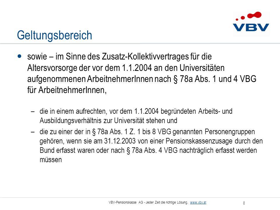 VBV-Pensionskasse AG - Jeder Zeit die richtige Lösung. www.vbv.at 8 Geltungsbereich sowie – im Sinne des Zusatz-Kollektivvertrages für die Altersvorso