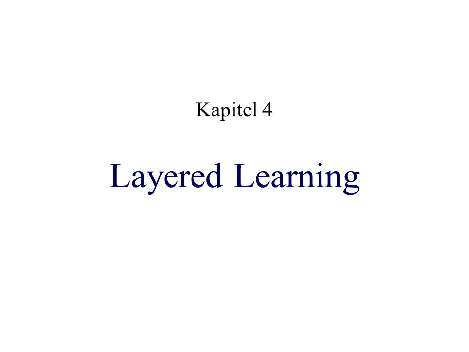 Layered Learning Kapitel 4