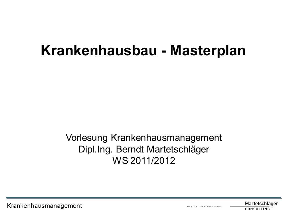 Krankenhausmanagement Krankenhausbau - Masterplan Vorlesung Krankenhausmanagement Dipl.Ing. Berndt Martetschläger WS 2011/2012
