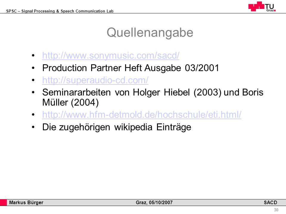 SPSC – Signal Processing & Speech Communication Lab Professor Horst Cerjak, 19.12.2005 30 Markus Bürger Graz, 05/10/2007 SACD Quellenangabe http://www